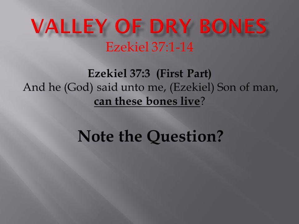 Ezekiel 37:1-14 Ezekiel 37:3 (First Part) And he (God) said unto me, (Ezekiel) Son of man, can these bones live .