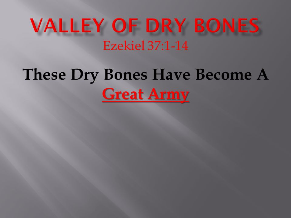 Ezekiel 37:1-14 Great Army These Dry Bones Have Become A Great Army