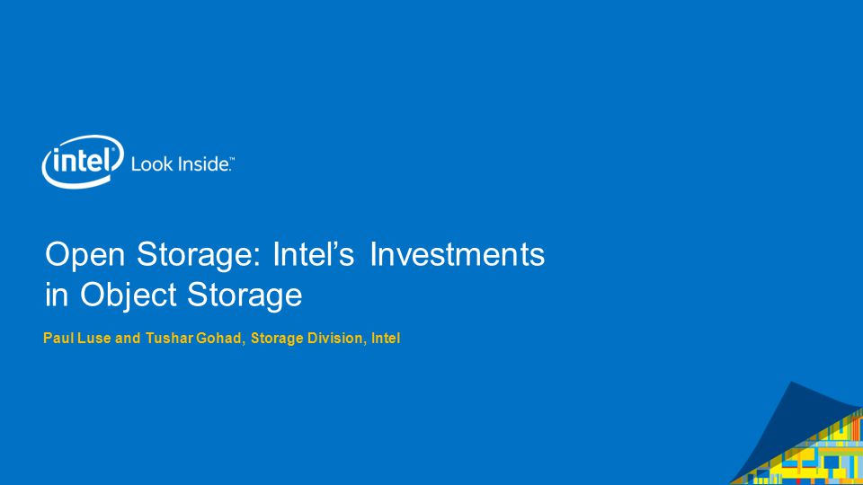 Open Storage: Intel's Investments in Object Storage Paul Luse and Tushar Gohad, Storage Division, Intel