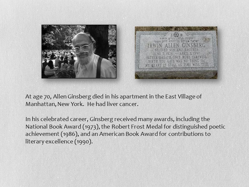 At age 70, Allen Ginsberg died in his apartment in the East Village of Manhattan, New York.