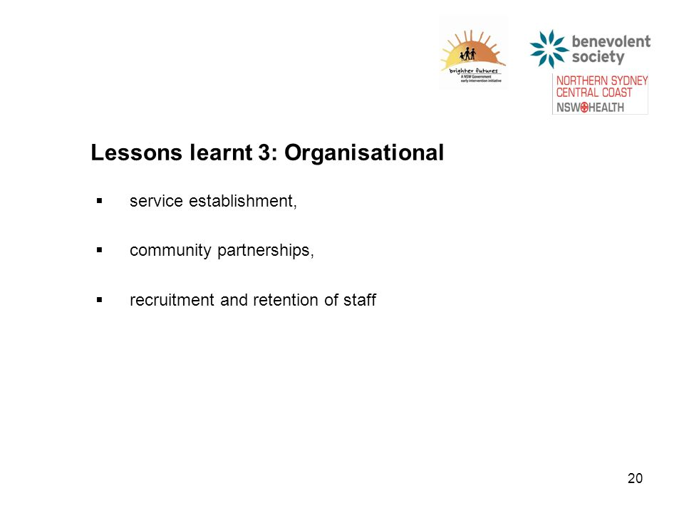 20 Lessons learnt 3: Organisational  service establishment,  community partnerships,  recruitment and retention of staff