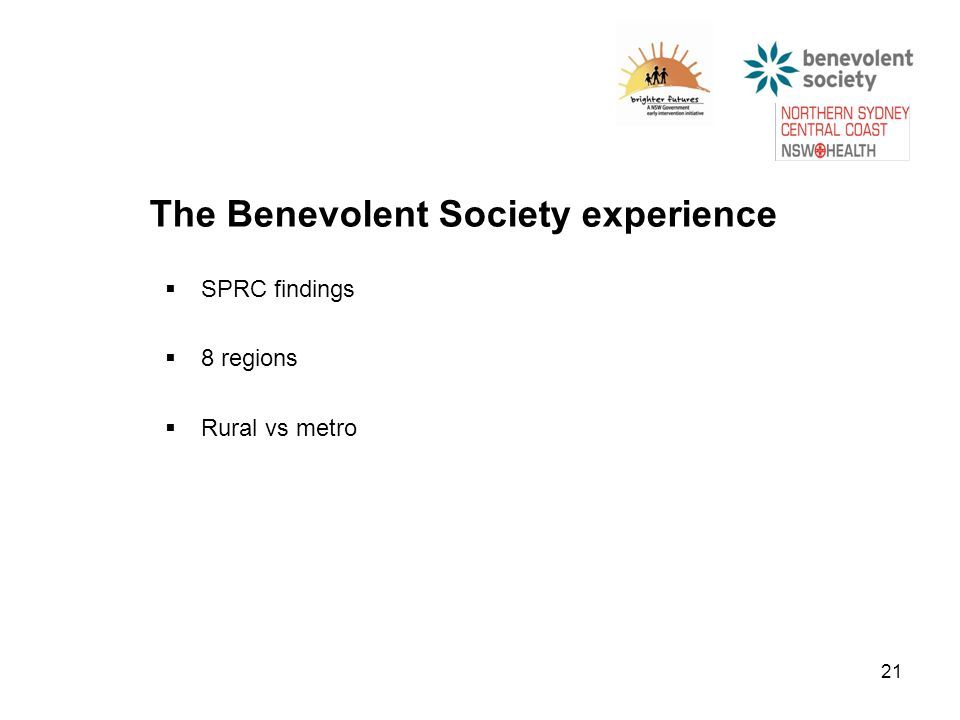 21 The Benevolent Society experience  SPRC findings  8 regions  Rural vs metro