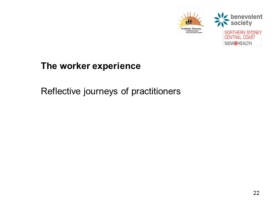 22 The worker experience Reflective journeys of practitioners