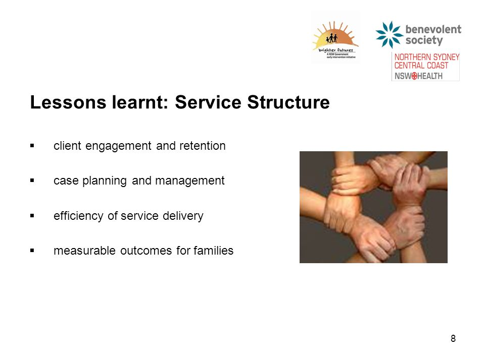  client engagement and retention  case planning and management  efficiency of service delivery  measurable outcomes for families 8 Lessons learnt: Service Structure
