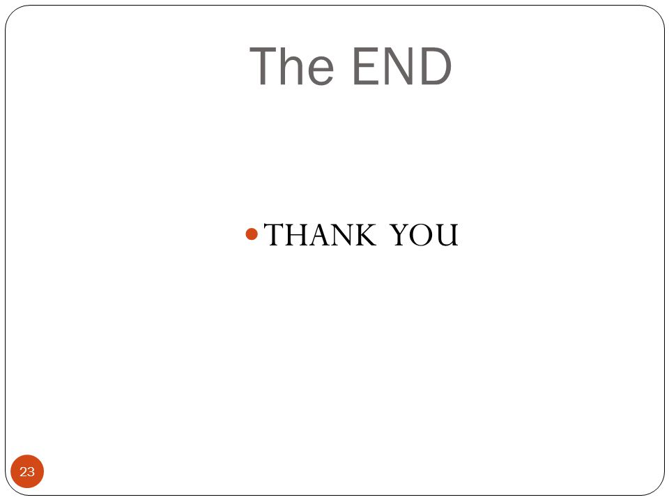 The END 23 THANK YOU