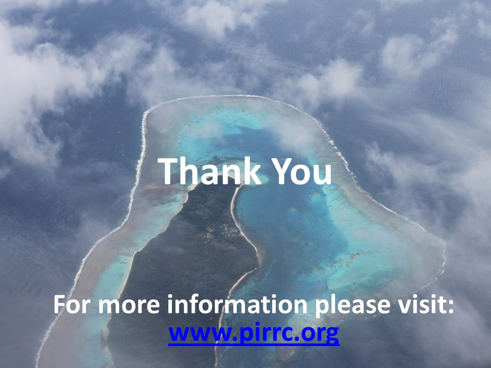 Thank You For more information please visit: www.pirrc.org