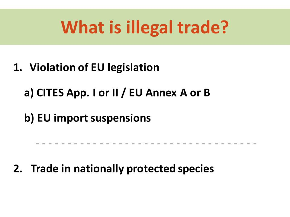 What is illegal trade. 1.Violation of EU legislation a) CITES App.