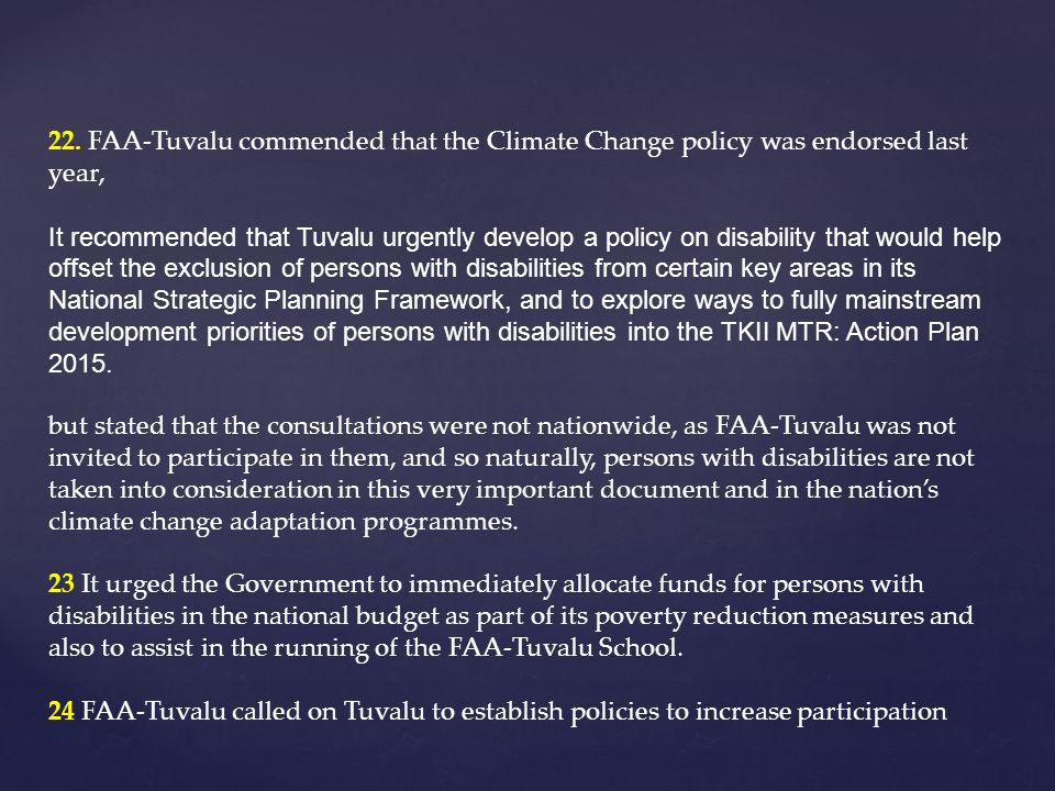 22. FAA-Tuvalu commended that the Climate Change policy was endorsed last year, It recommended that Tuvalu urgently develop a policy on disability tha