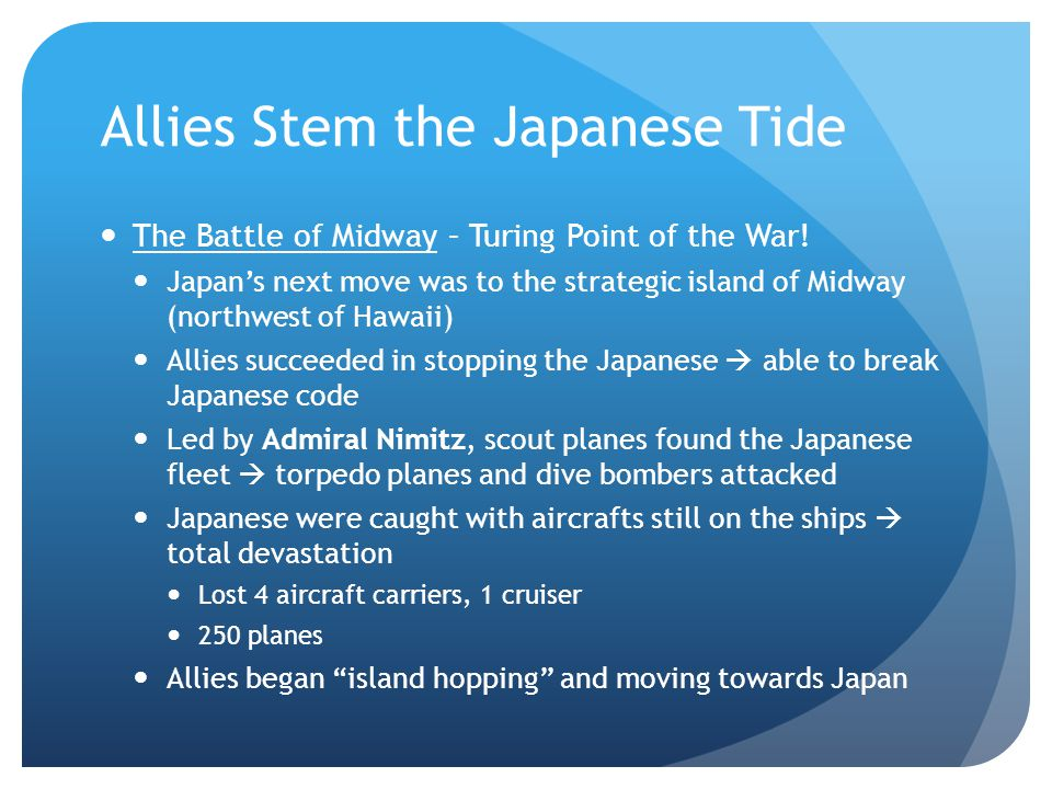 Allies Stem the Japanese Tide The Battle of Midway – Turing Point of the War! Japan's next move was to the strategic island of Midway (northwest of Ha