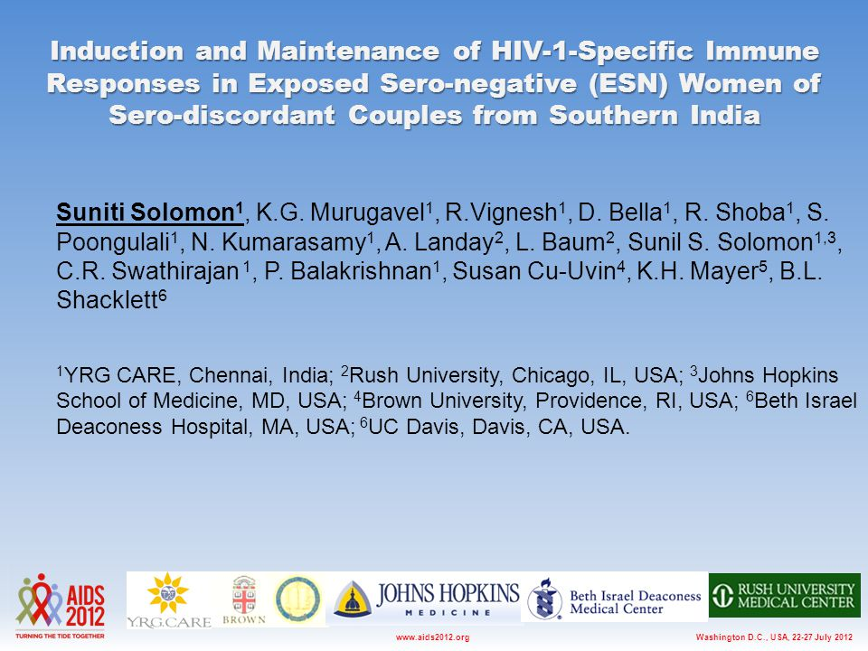 Washington D.C., USA, 22-27 July 2012www.aids2012.org Induction and Maintenance of HIV-1-Specific Immune Responses in Exposed Sero-negative (ESN) Women of Sero-discordant Couples from Southern India Suniti Solomon 1, K.G.
