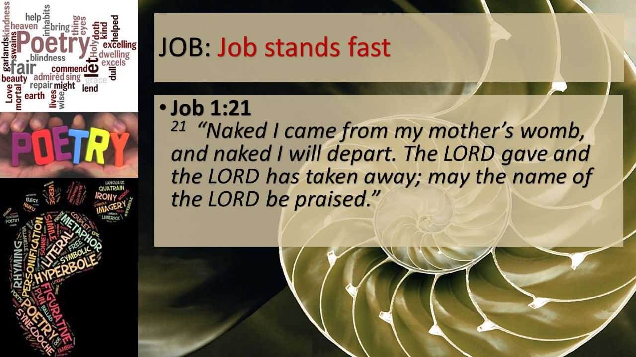 JOB: Job stands fast Job 1:21 21 Naked I came from my mother's womb, and naked I will depart.