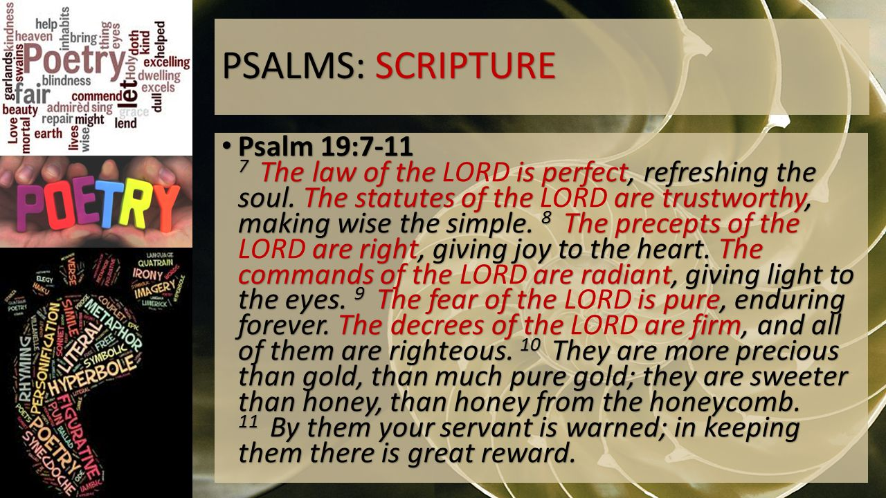 PSALMS: SCRIPTURE Psalm 19:7-11 7 The law of the is perfect, refreshing the soul.