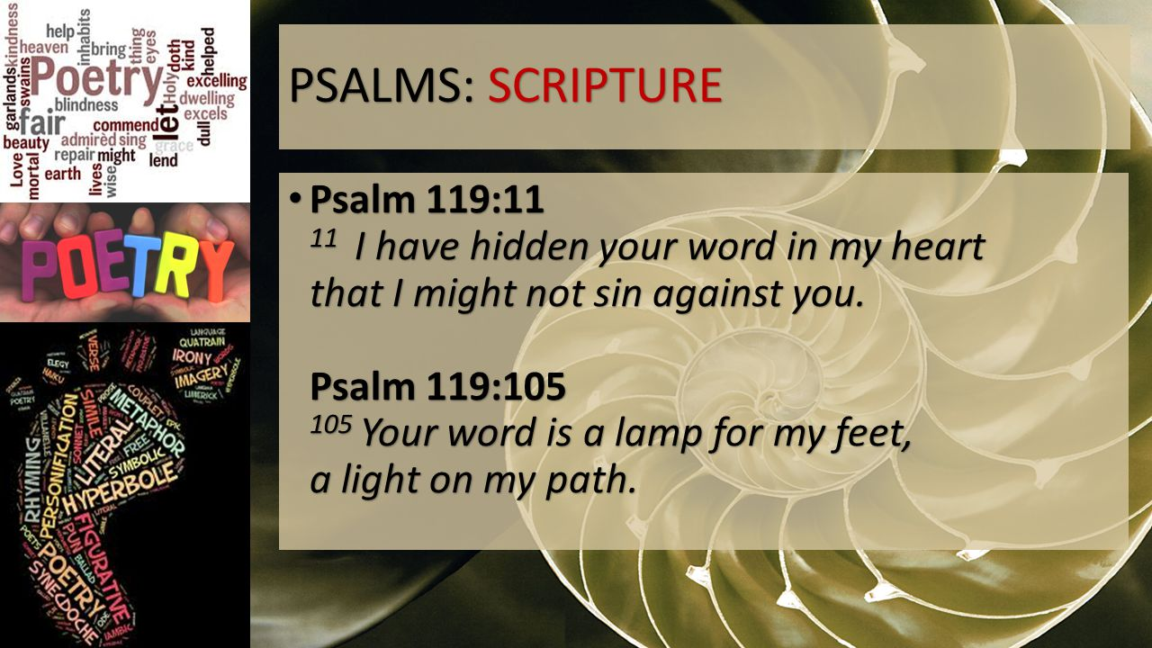 PSALMS: SCRIPTURE Psalm 119:11 11 I have hidden your word in my heart that I might not sin against you.