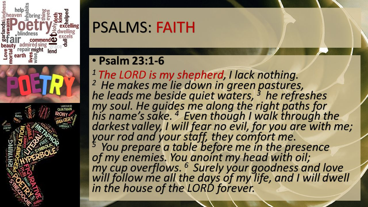 PSALMS: FAITH Psalm 23:1-6 Psalm 23:1-6 1 The is my shepherd, I lack nothing.