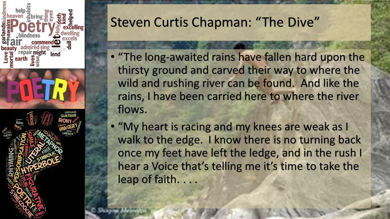 Steven Curtis Chapman: The Dive The long-awaited rains have fallen hard upon the thirsty ground and carved their way to where the wild and rushing river can be found.