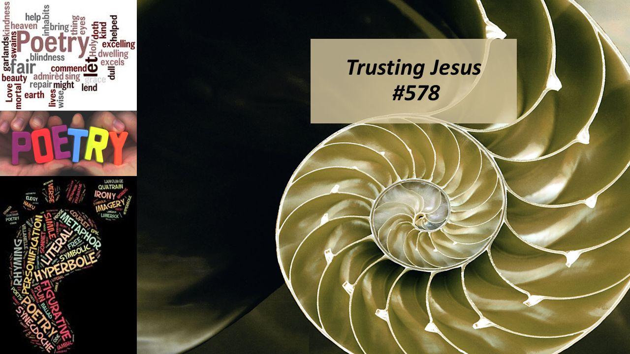 Trusting Jesus #578