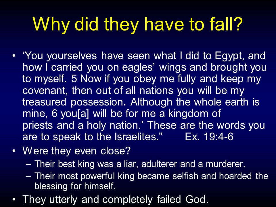Why did they have to fall? 'You yourselves have seen what I did to Egypt, and how I carried you on eagles' wings and brought you to myself. 5 Now if y