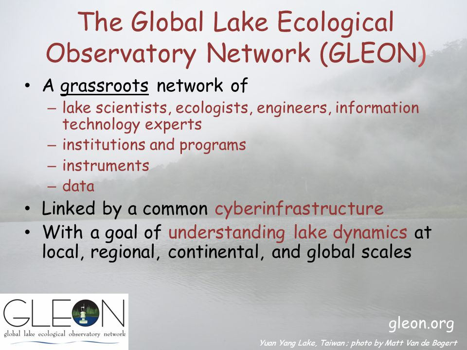 GLEON Sites September 2008 Lake Observatory + IT Development 138 individual members --25 countries 21 site members – 11 countries