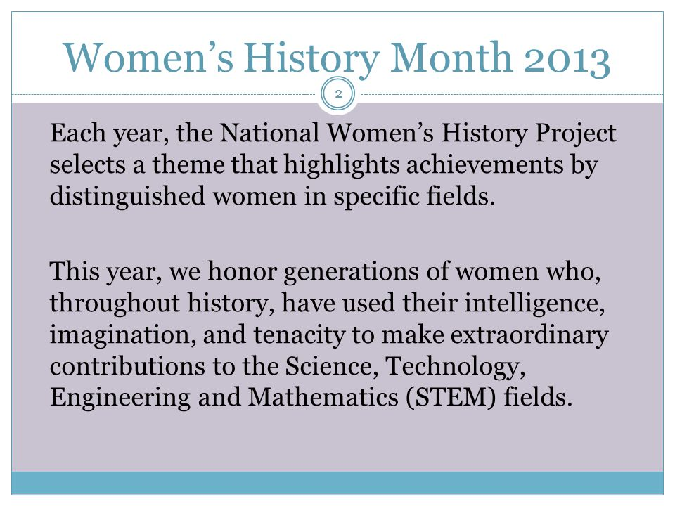Each year, the National Women's History Project selects a theme that highlights achievements by distinguished women in specific fields.