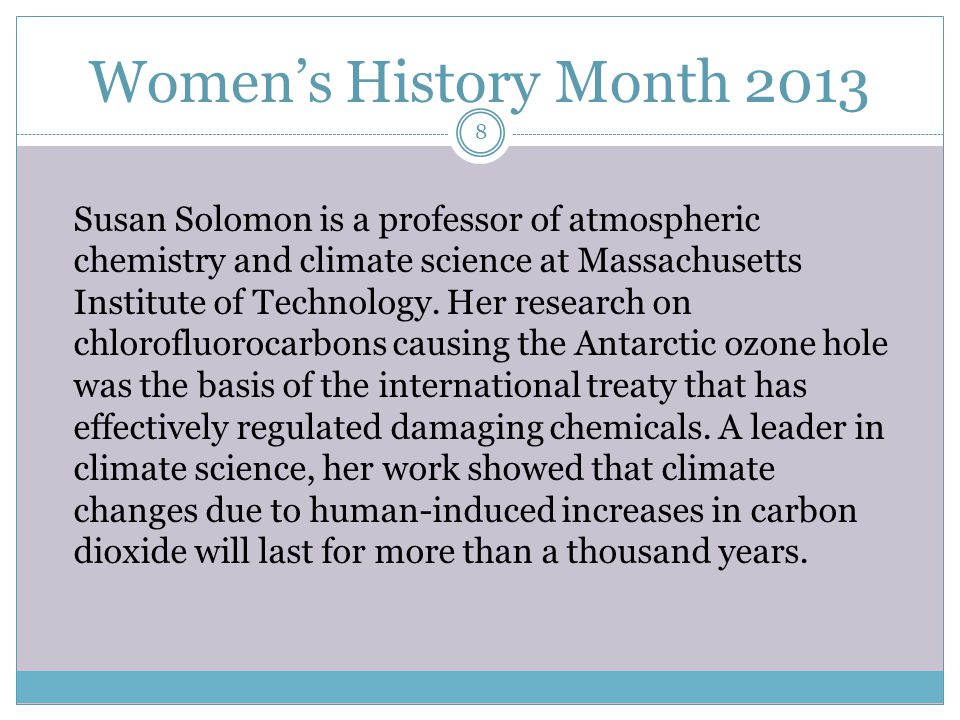 Women's History Month 2013 Susan Solomon is a professor of atmospheric chemistry and climate science at Massachusetts Institute of Technology.