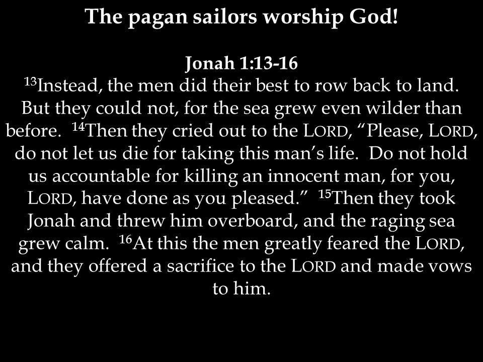 The pagan sailors worship God.