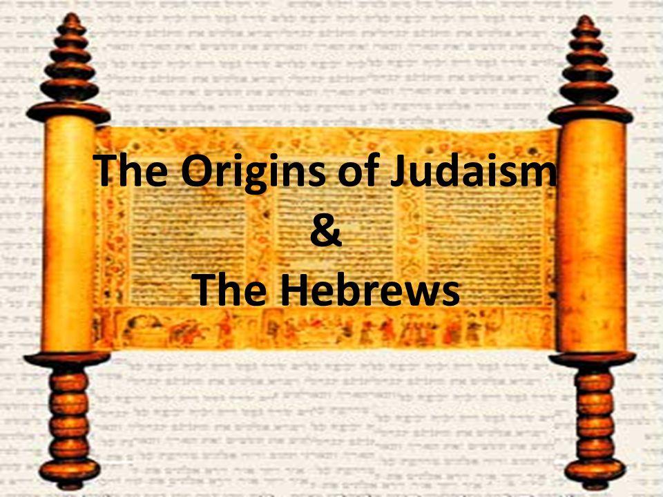 The Origins of Judaism & The Hebrews