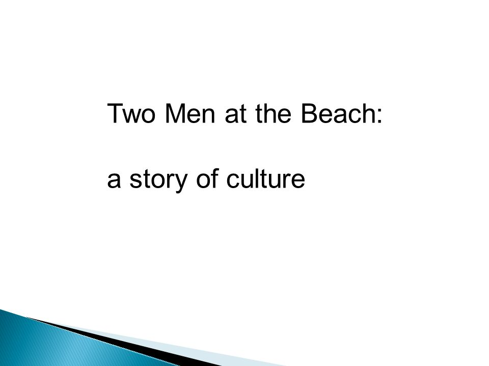 Two Men at the Beach: a story of culture