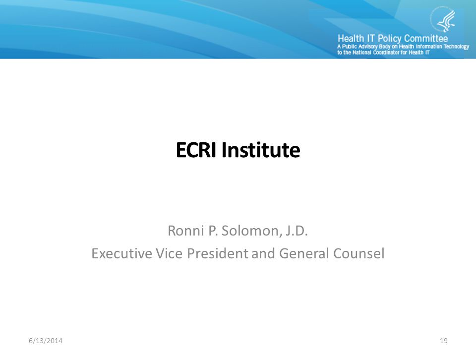 ECRI Institute Ronni P. Solomon, J.D. Executive Vice President and General Counsel 6/13/201419