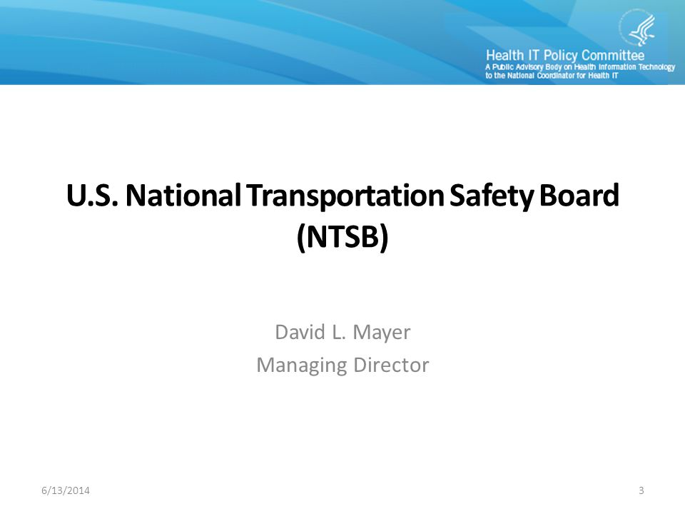 U.S. National Transportation Safety Board (NTSB) David L. Mayer Managing Director 36/13/2014