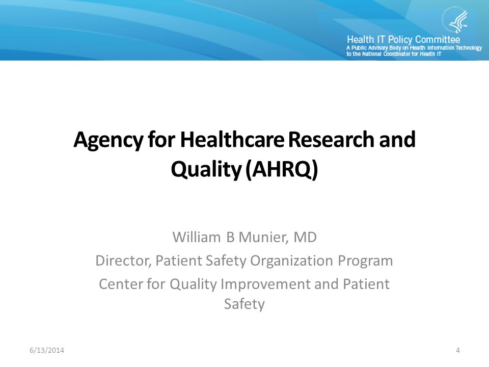 Agency for Healthcare Research and Quality (AHRQ) William B Munier, MD Director, Patient Safety Organization Program Center for Quality Improvement an