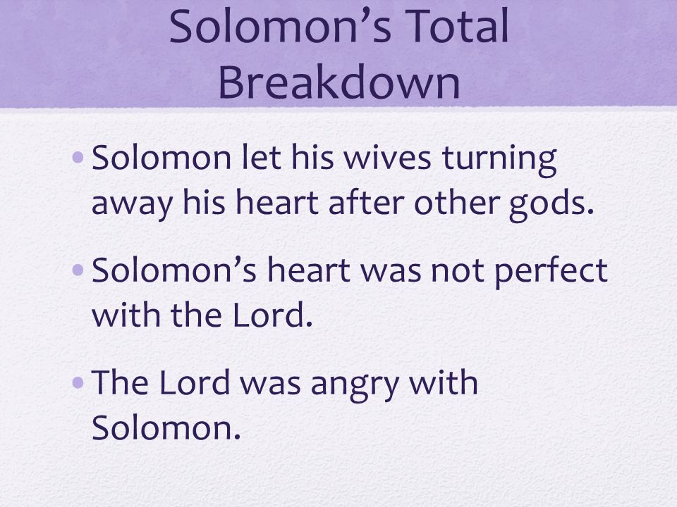 Solomon's Total Breakdown Solomon let his wives turning away his heart after other gods.