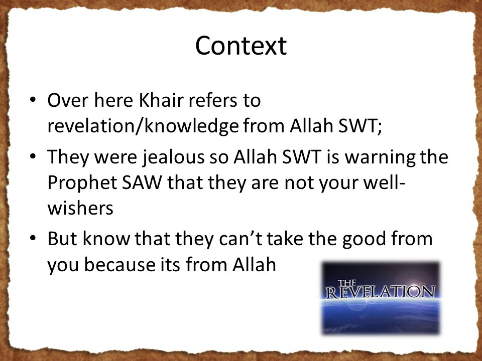 Context Over here Khair refers to revelation/knowledge from Allah SWT; They were jealous so Allah SWT is warning the Prophet SAW that they are not your well- wishers But know that they can't take the good from you because its from Allah