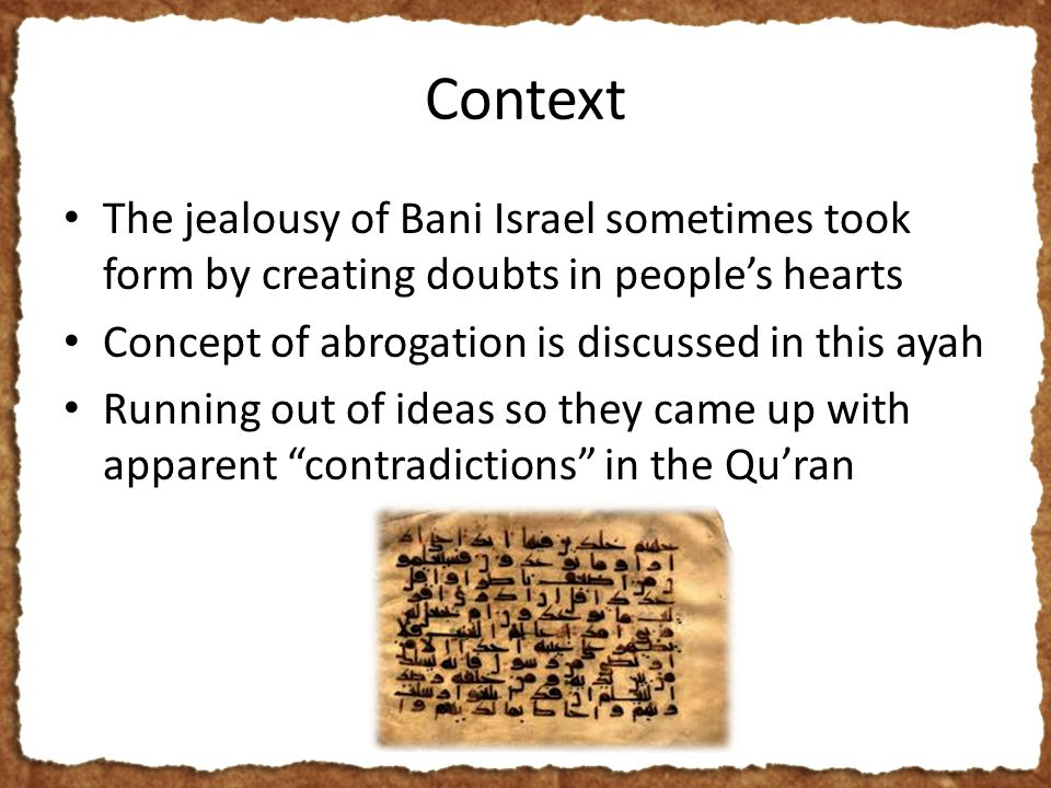 Context The jealousy of Bani Israel sometimes took form by creating doubts in people's hearts Concept of abrogation is discussed in this ayah Running out of ideas so they came up with apparent contradictions in the Qu'ran