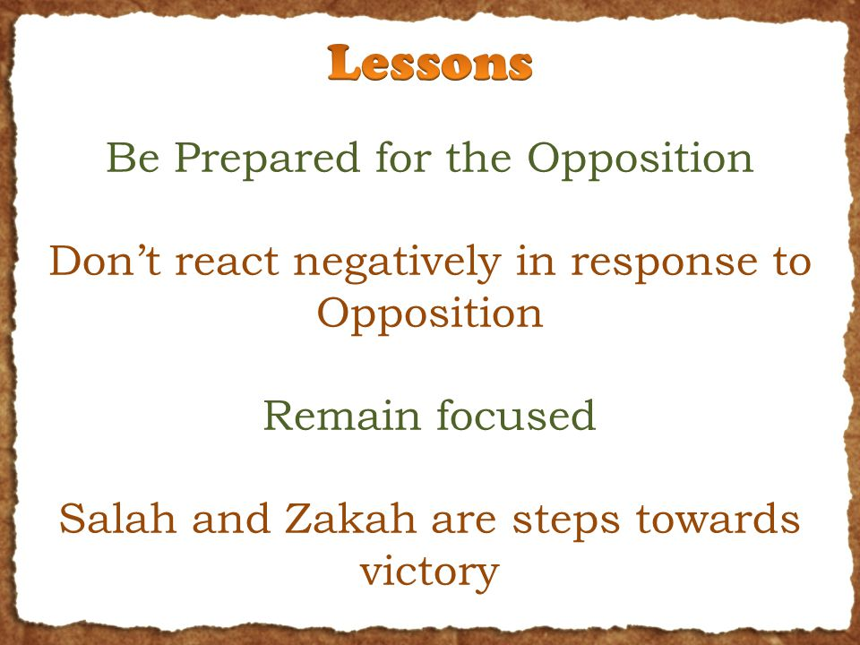 Be Prepared for the Opposition Don't react negatively in response to Opposition Remain focused Salah and Zakah are steps towards victory