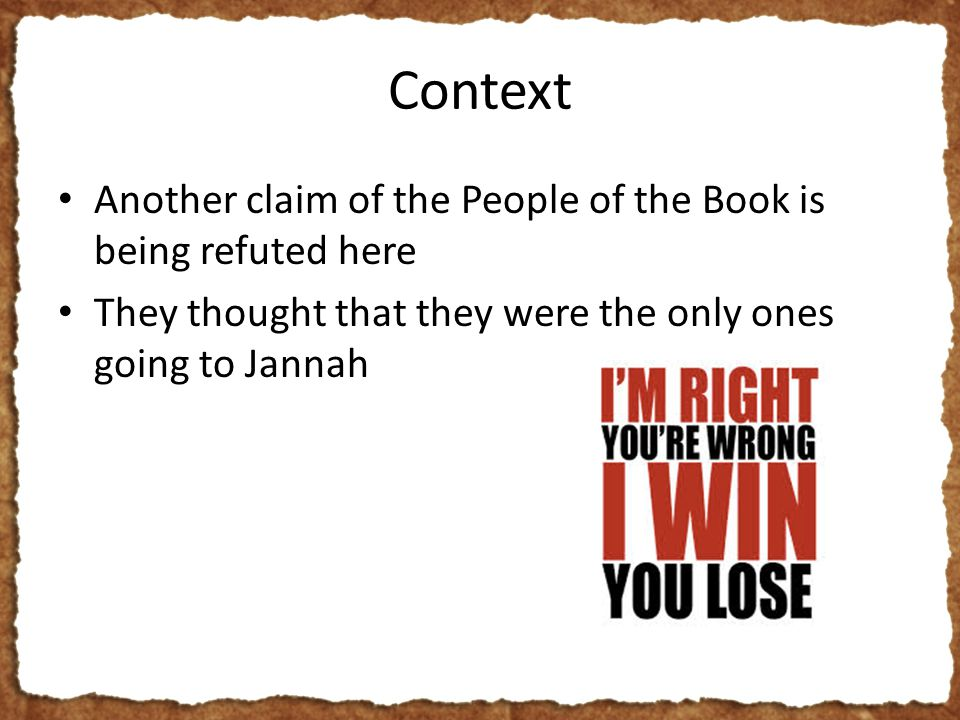 Context Another claim of the People of the Book is being refuted here They thought that they were the only ones going to Jannah