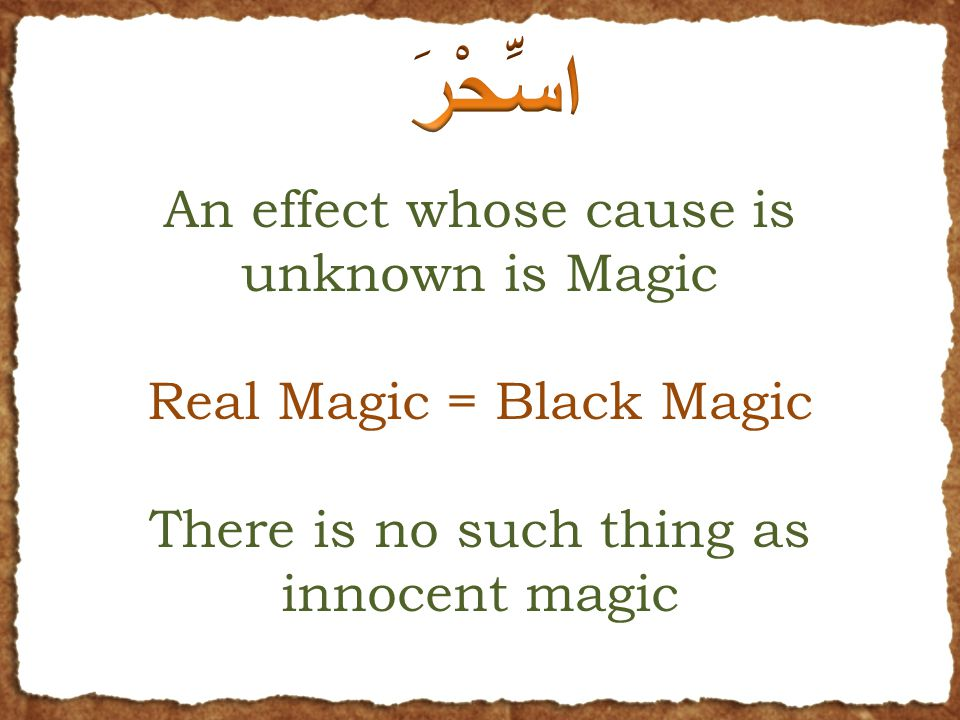 An effect whose cause is unknown is Magic Real Magic = Black Magic There is no such thing as innocent magic
