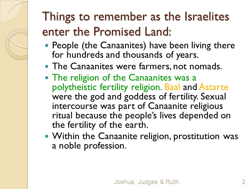 Things to remember as the Israelites enter the Promised Land: People (the Canaanites) have been living there for hundreds and thousands of years.