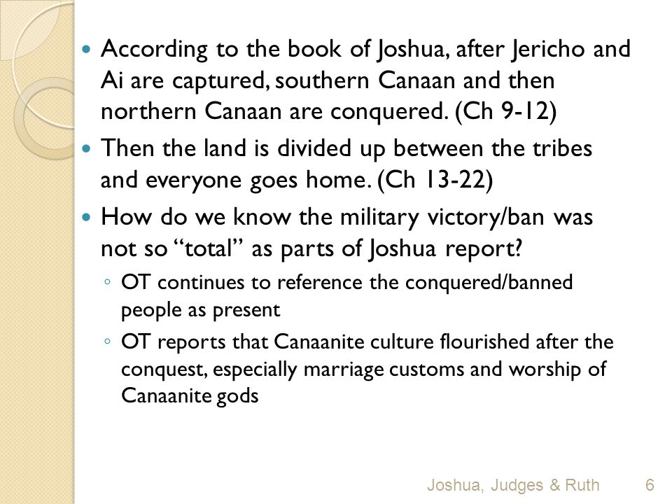 According to the book of Joshua, after Jericho and Ai are captured, southern Canaan and then northern Canaan are conquered.