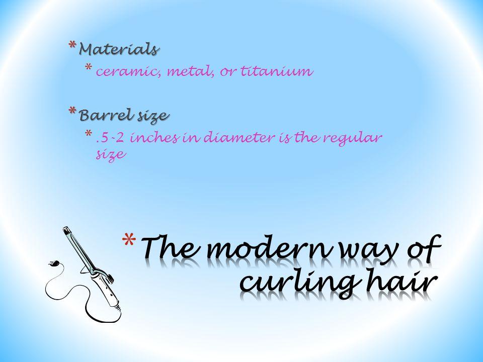 * Materials * ceramic, metal, or titanium * Barrel size *.5-2 inches in diameter is the regular size