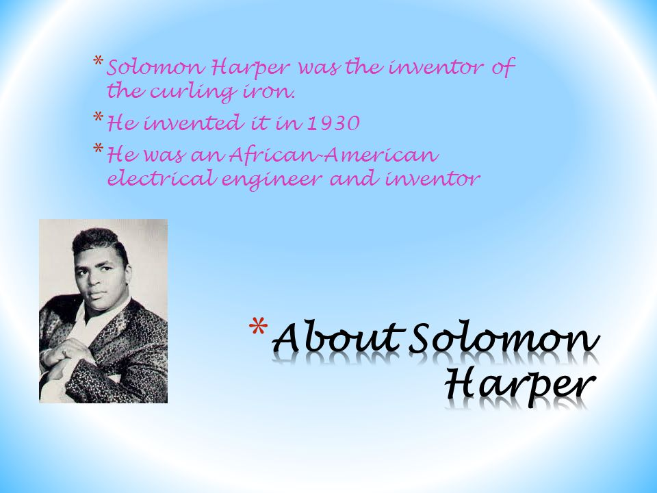 * Solomon Harper was the inventor of the curling iron.
