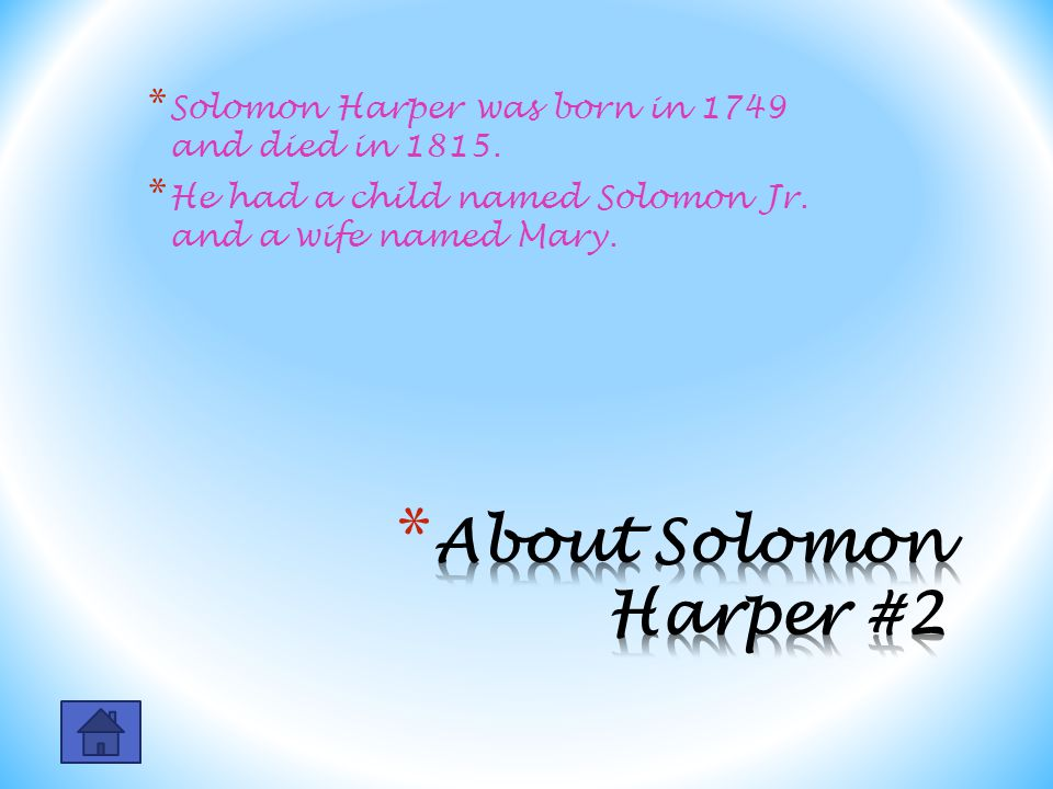 * Solomon Harper was born in 1749 and died in 1815. * He had a child named Solomon Jr. and a wife named Mary.
