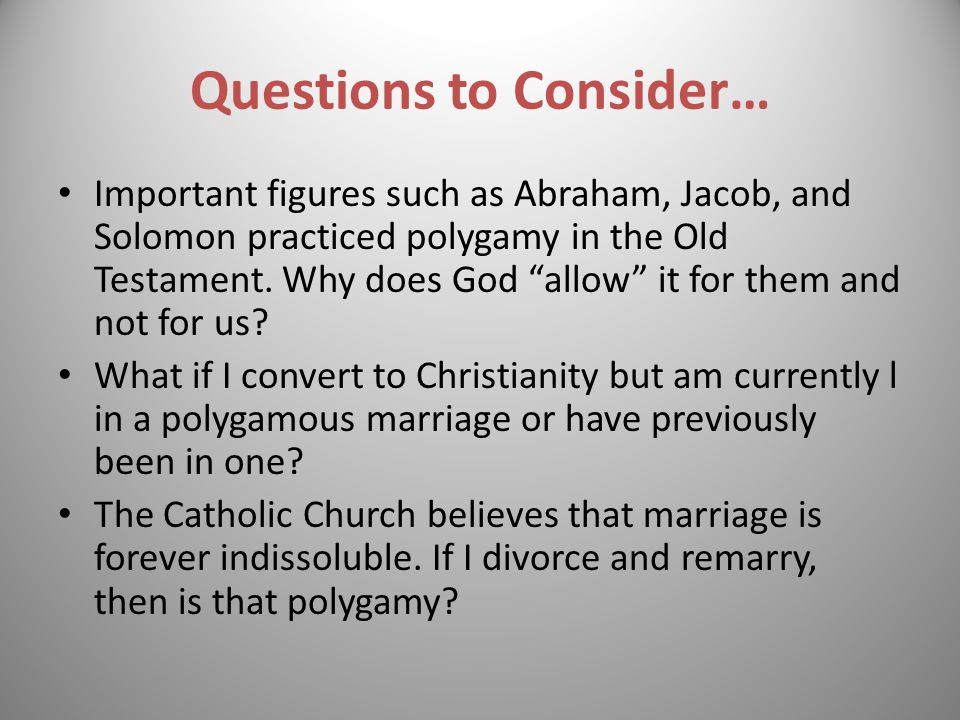 "Questions to Consider… Important figures such as Abraham, Jacob, and Solomon practiced polygamy in the Old Testament. Why does God ""allow"" it for them"