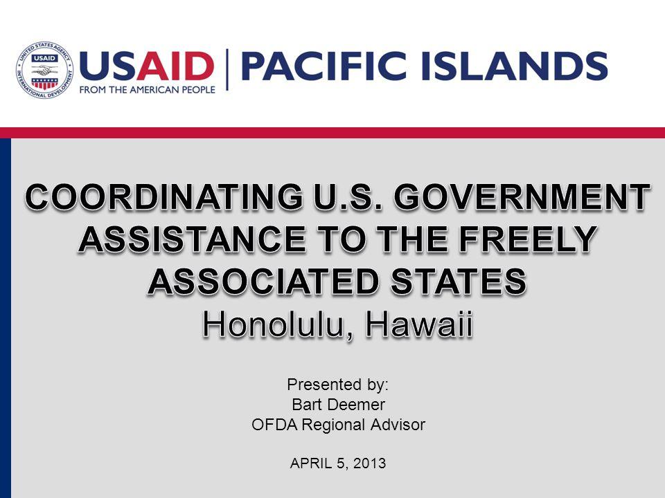 Presented by: Bart Deemer OFDA Regional Advisor APRIL 5, 2013