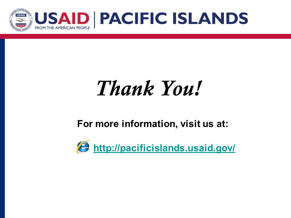Thank You! For more information, visit us at: http://pacificislands.usaid.gov/