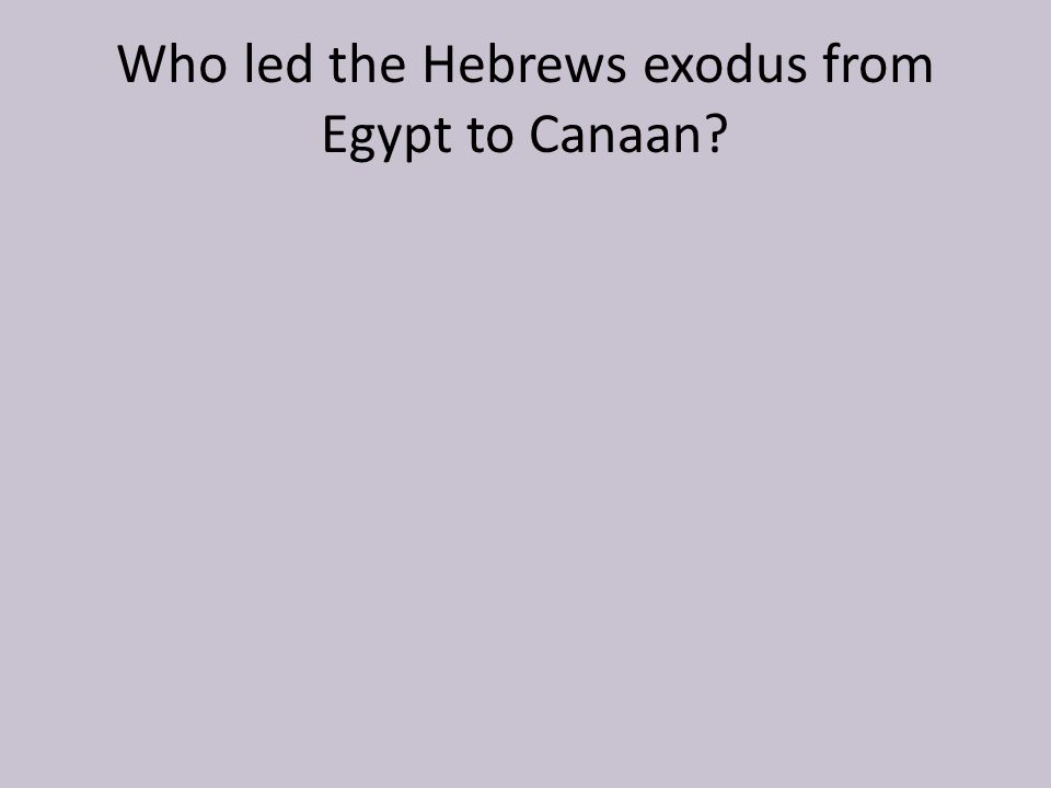 Who led the Hebrews exodus from Egypt to Canaan?