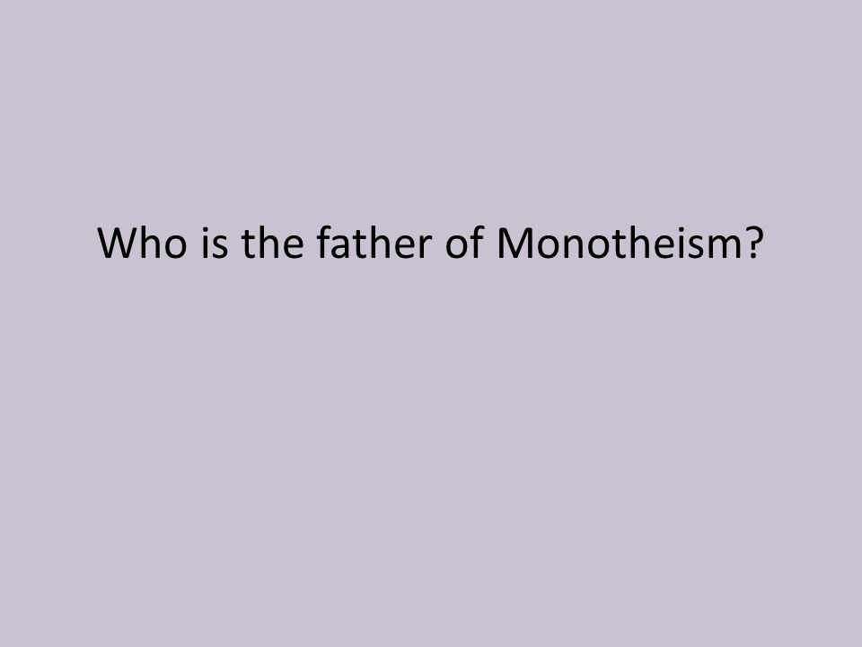 Who is the father of Monotheism