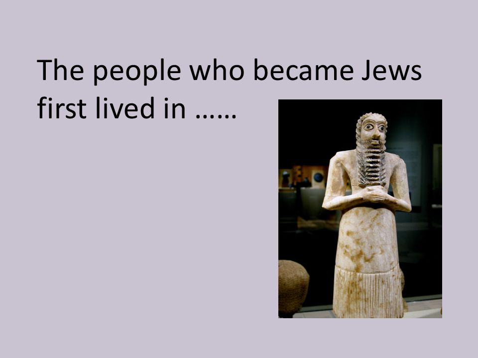 The people who became Jews first lived in ……