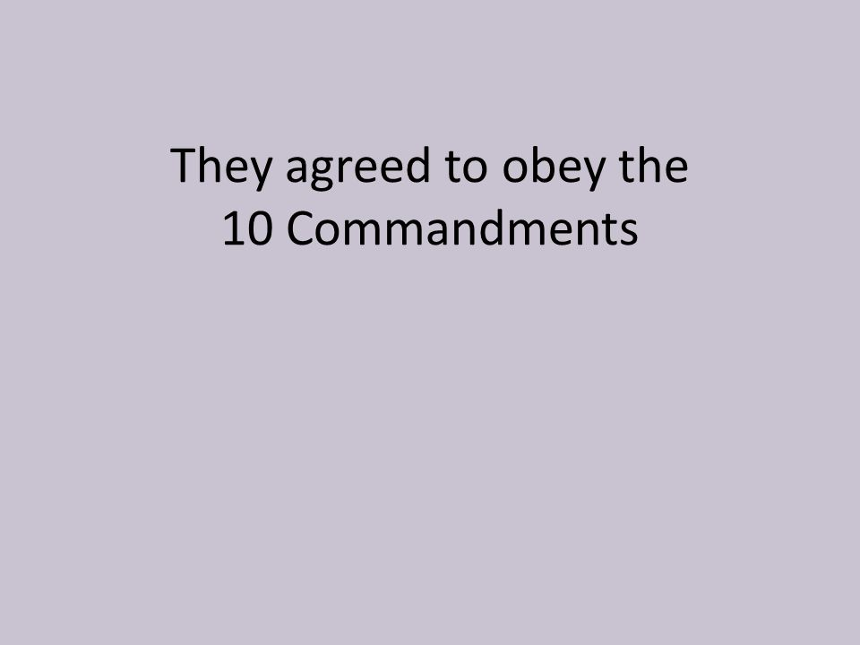 They agreed to obey the 10 Commandments