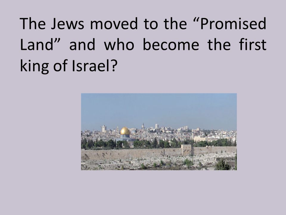 """The Jews moved to the """"Promised Land"""" and who become the first king of Israel?"""