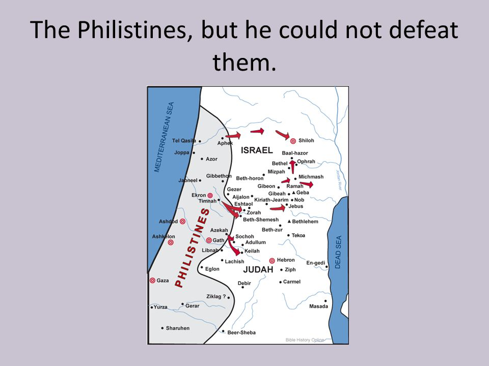 The Philistines, but he could not defeat them.